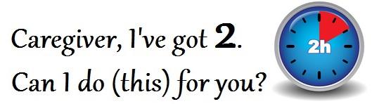 Caregiver, I've Got 2. Can I do (this) for you?